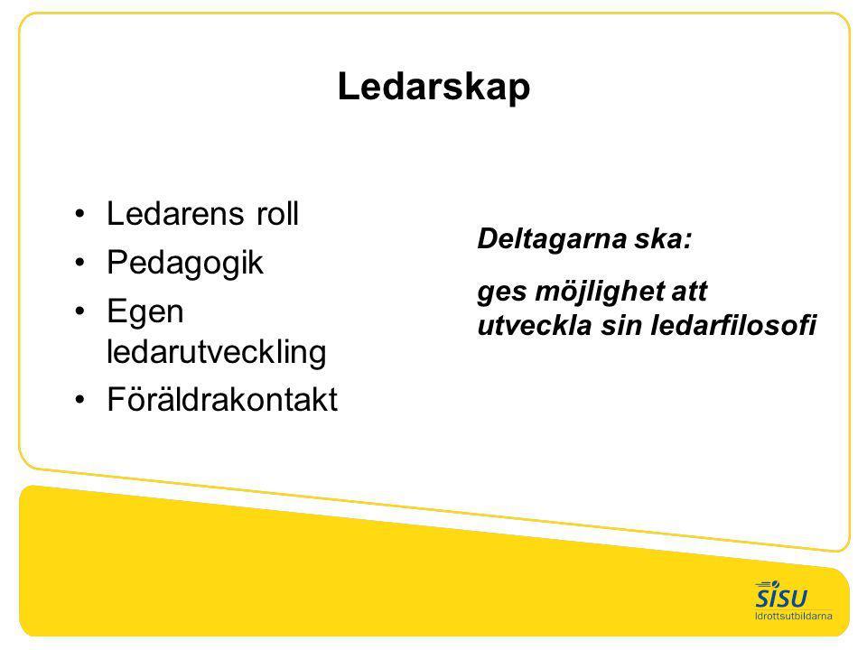 Ledarskap Ledarens roll Pedagogik Egen ledarutveckling Föräldrakontakt Deltagarna ska: ges möjlighet att utveckla sin ledarfilosofi