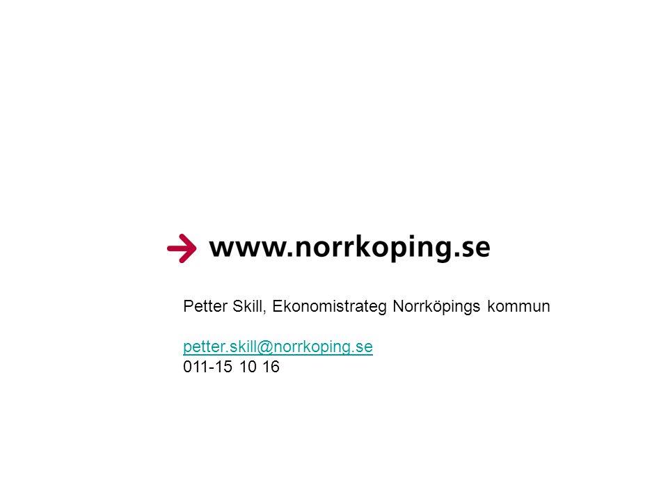 Petter Skill, Ekonomistrateg Norrköpings kommun petter.skill@norrkoping.se 011-15 10 16