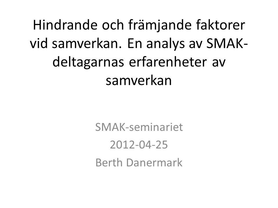Hindrande och främjande faktorer vid samverkan. En analys av SMAK- deltagarnas erfarenheter av samverkan SMAK-seminariet 2012-04-25 Berth Danermark