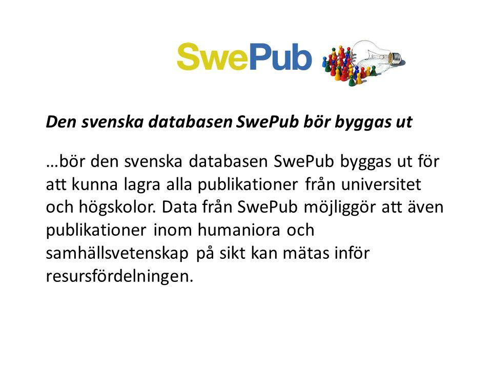 Den svenska databasen SwePub bör byggas ut …bör den svenska databasen SwePub byggas ut för att kunna lagra alla publikationer från universitet och högskolor.