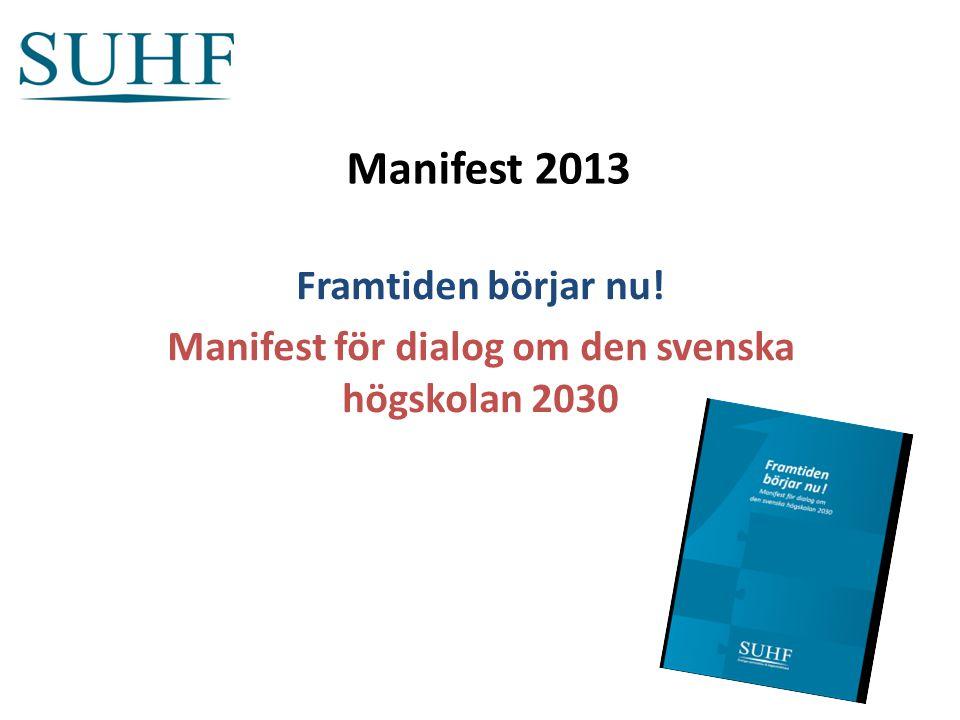 Manifest 2013 Framtiden börjar nu! Manifest för dialog om den svenska högskolan 2030