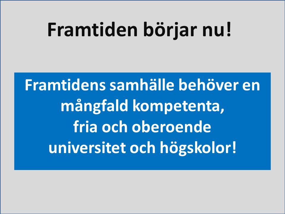 Framtiden börjar nu! Framtidens samhälle behöver en mångfald kompetenta, fria och oberoende universitet och högskolor!