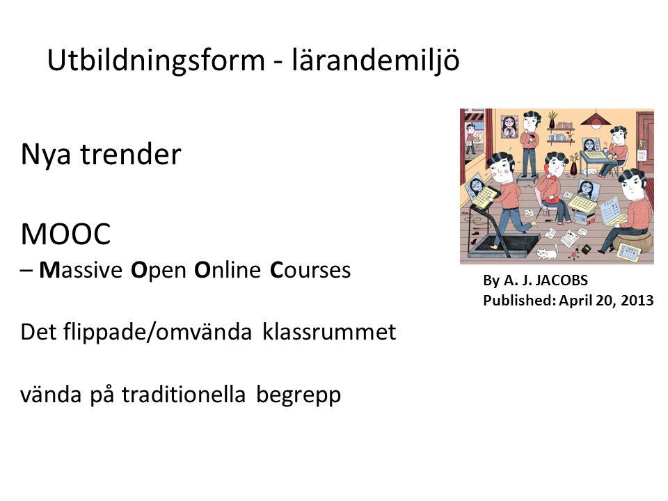 Nya trender MOOC – Massive Open Online Courses Det flippade/omvända klassrummet vända på traditionella begrepp By A. J. JACOBS Published: April 20, 20