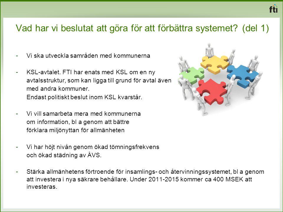 Vad har vi beslutat att göra för att förbättra systemet?(del 1) -Vi ska utveckla samråden med kommunerna -KSL-avtalet. FTI har enats med KSL om en ny