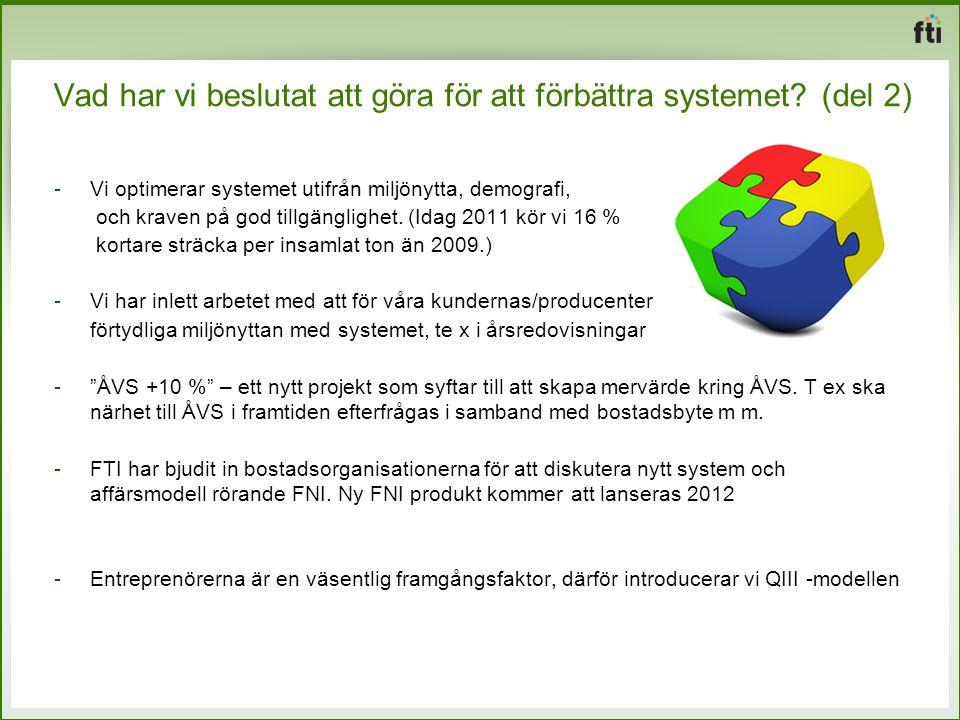 Vad har vi beslutat att göra för att förbättra systemet? (del 2) -Vi optimerar systemet utifrån miljönytta, demografi, och kraven på god tillgänglighe