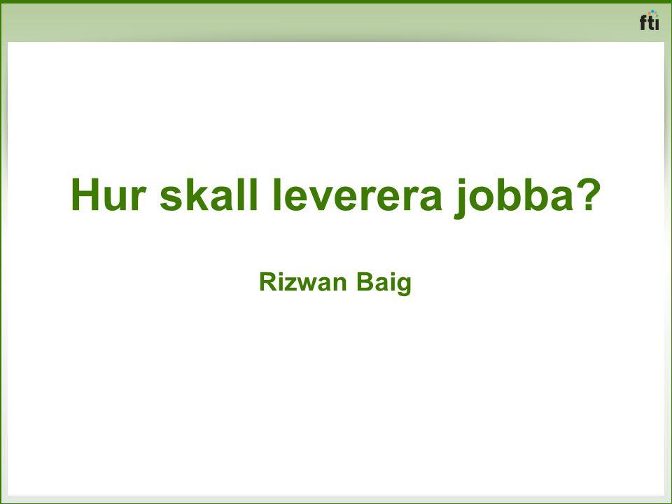 Hur skall leverera jobba? Rizwan Baig