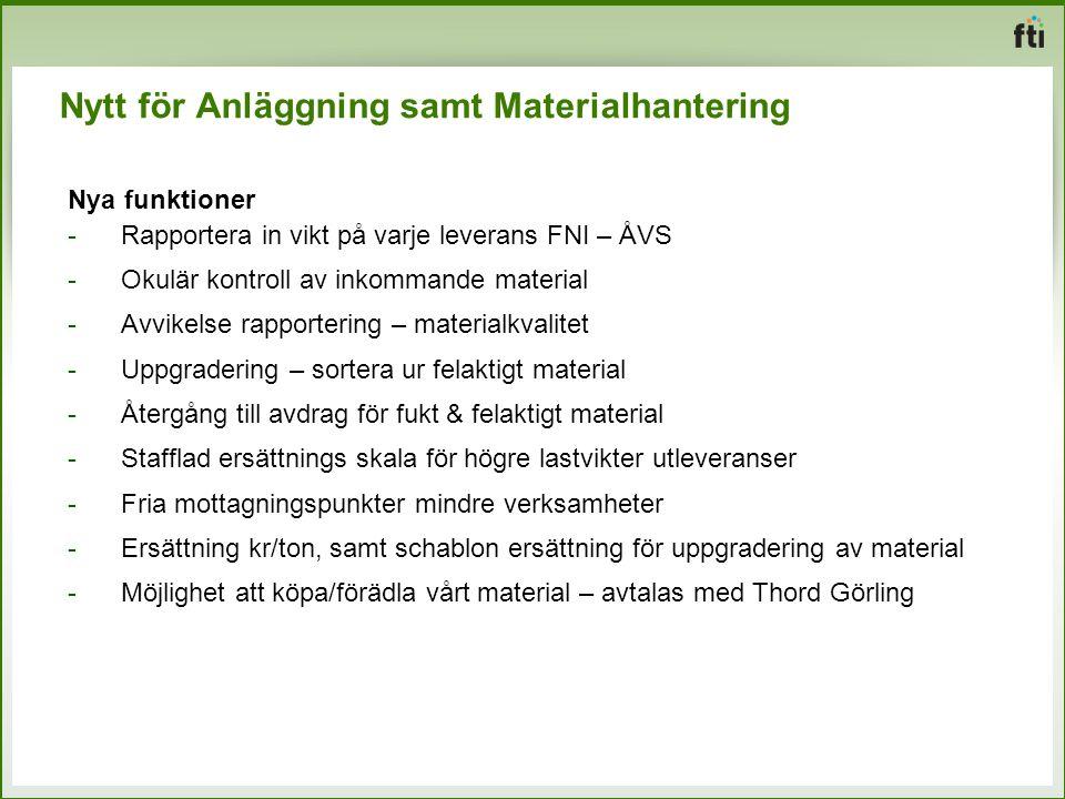Nytt för Anläggning samt Materialhantering Nya funktioner -Rapportera in vikt på varje leverans FNI – ÅVS -Okulär kontroll av inkommande material -Avv