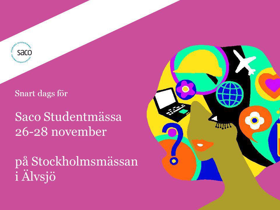 | Föredragsnamn, Föredragshållare, ååmmdd Snart dags för Saco Studentmässa 26-28 november på Stockholmsmässan i Älvsjö
