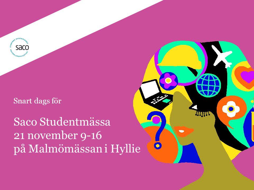 | Föredragsnamn, Föredragshållare, ååmmdd Snart dags för Saco Studentmässa 21 november 9-16 på Malmömässan i Hyllie