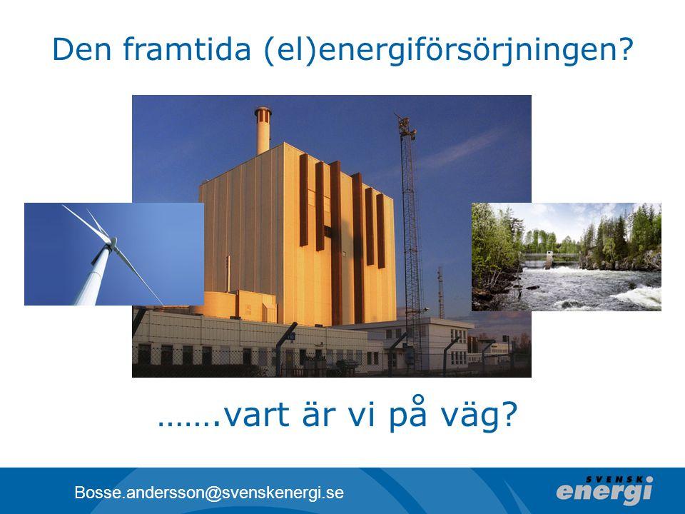 Den framtida (el)energiförsörjningen? Bosse.andersson@svenskenergi.se …….vart är vi på väg?