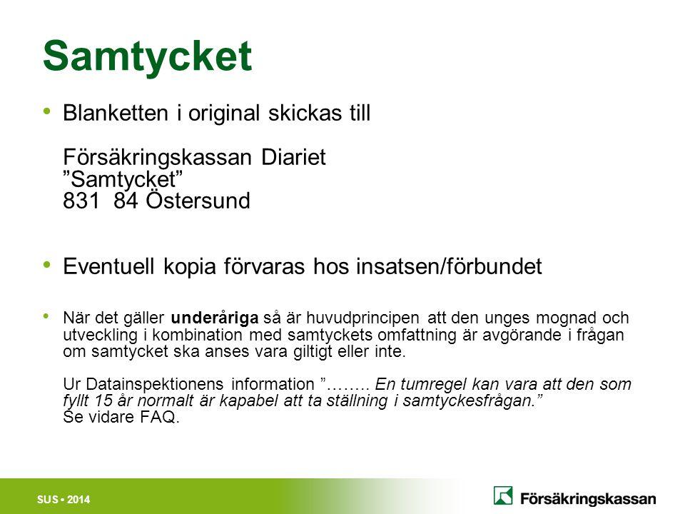 """SUS 2014 Samtycket Blanketten i original skickas till Försäkringskassan Diariet """"Samtycket"""" 831 84 Östersund Eventuell kopia förvaras hos insatsen/för"""