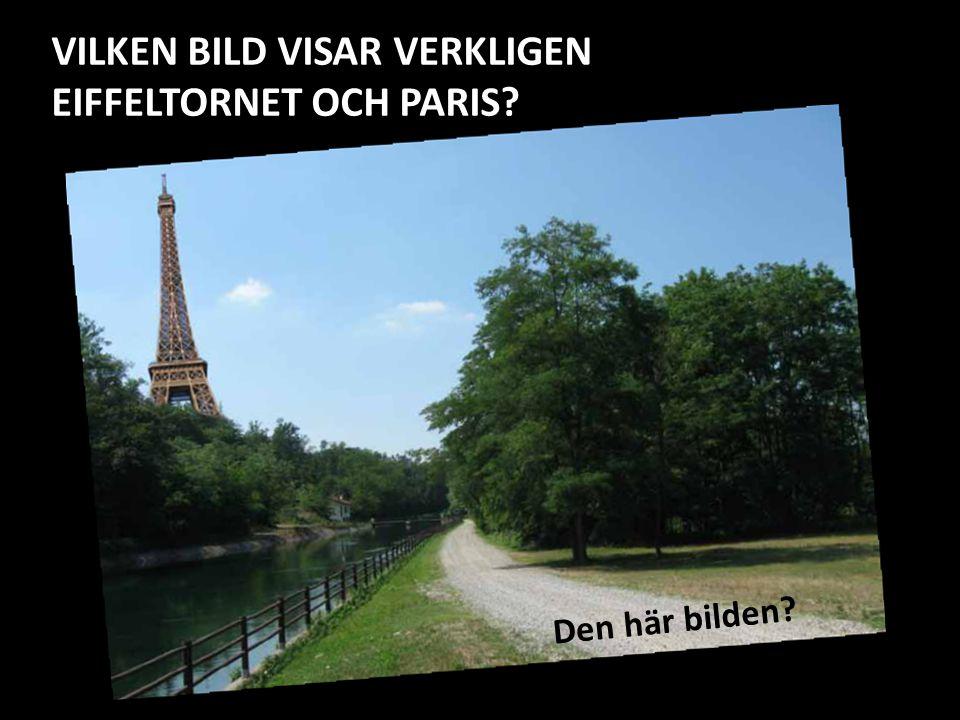 VILKEN BILD VISAR VERKLIGEN EIFFELTORNET OCH PARIS? Den här bilden?