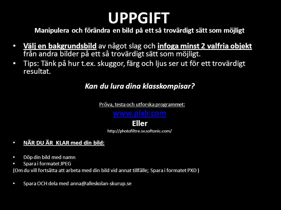 UPPGIFT Manipulera och förändra en bild på ett så trovärdigt sätt som möjligt Välj en bakgrundsbild av något slag och infoga minst 2 valfria objekt fr