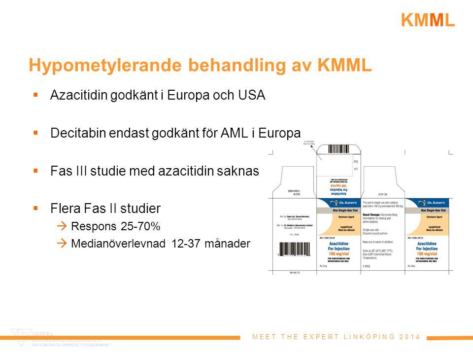 M E E T T H E E X P E R T L I N K Ö P I N G 2 0 1 4 KMML Hypometylerande behandling av KMML  Azacitidin godkänt i Europa och USA  Decitabin endast g