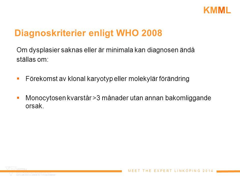 M E E T T H E E X P E R T L I N K Ö P I N G 2 0 1 4 KMML Diagnoskriterier enligt WHO 2008 Om dysplasier saknas eller är minimala kan diagnosen ändå st