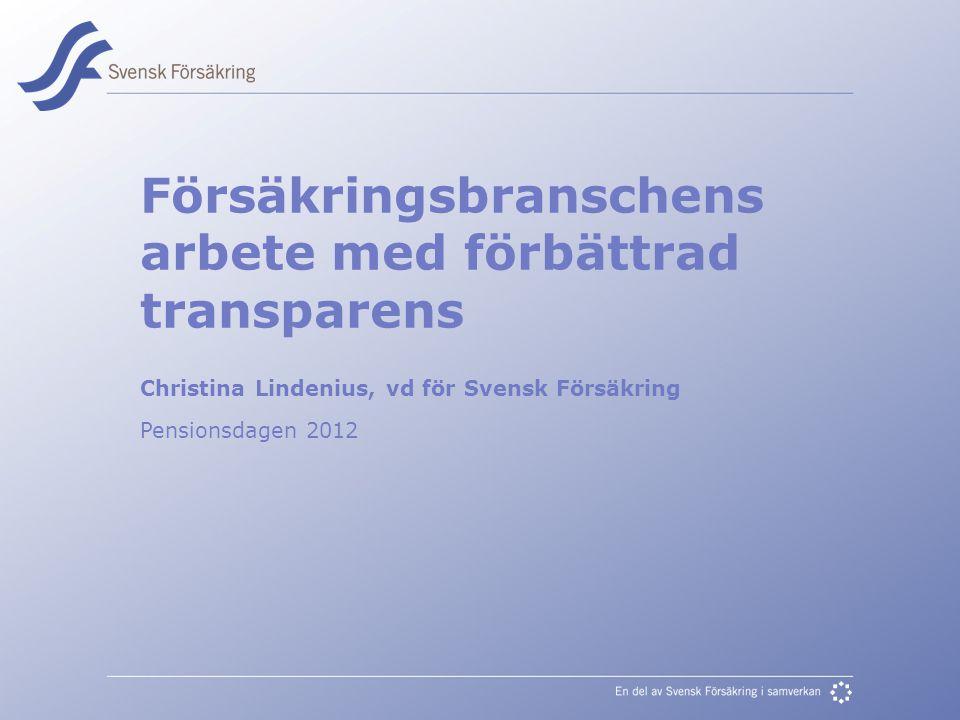 En del av svensk Försäkring i samverkan Försäkringsbranschens arbete med förbättrad transparens Christina Lindenius, vd för Svensk Försäkring Pensionsdagen 2012
