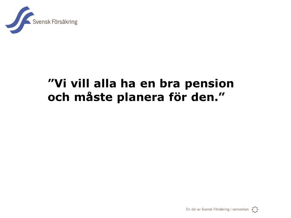 En del av svensk Försäkring i samverkan Vi vill alla ha en bra pension och måste planera för den.