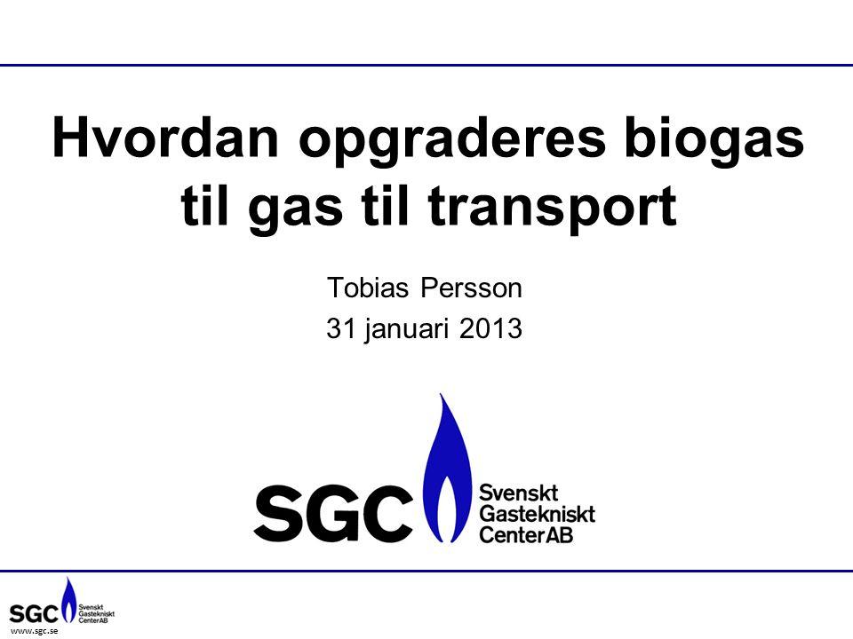 www.sgc.se Hvordan opgraderes biogas til gas til transport Tobias Persson 31 januari 2013