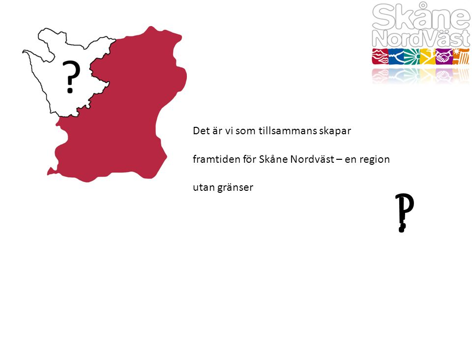 Det är vi som tillsammans skapar framtiden för Skåne Nordväst – en region utan gränser !