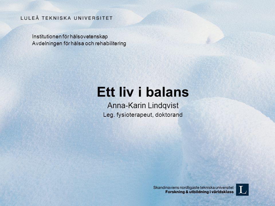 Institutionen för hälsovetenskap Avdelningen för hälsa och rehabilitering Ett liv i balans Anna-Karin Lindqvist Leg.