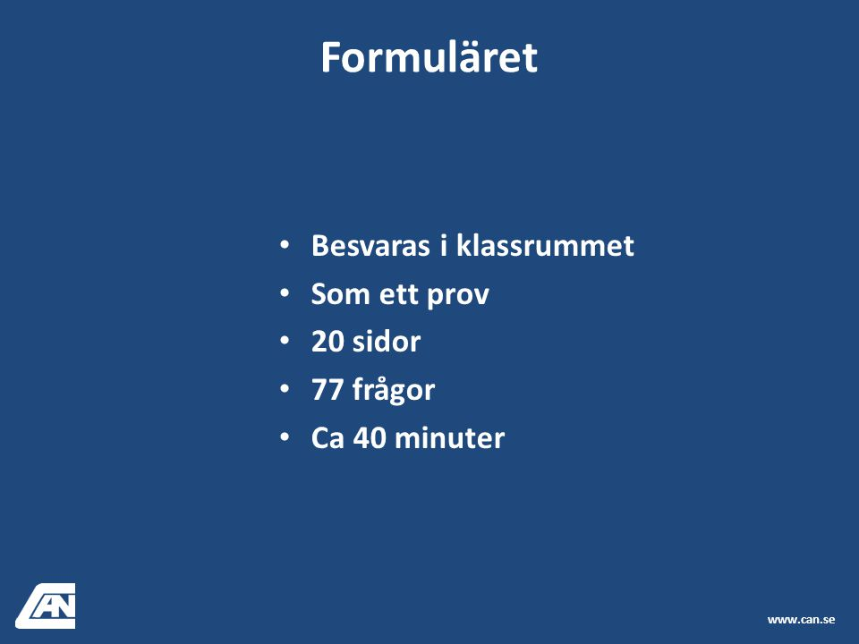 Besvaras i klassrummet Som ett prov 20 sidor 77 frågor Ca 40 minuter Formuläret www.can.se