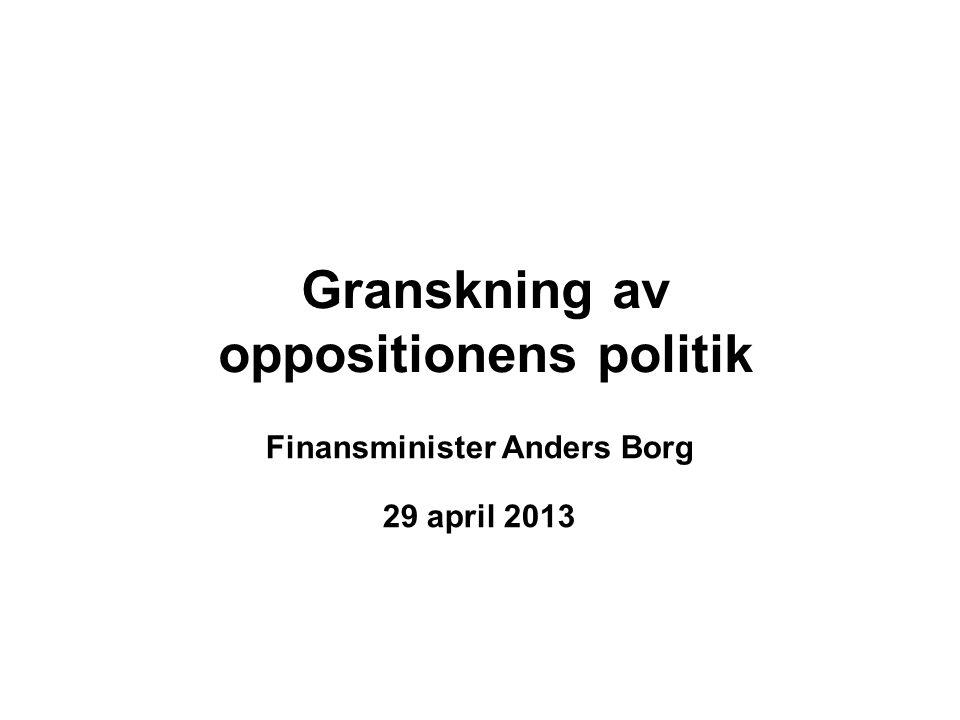 Granskning av oppositionens politik Finansminister Anders Borg 29 april 2013