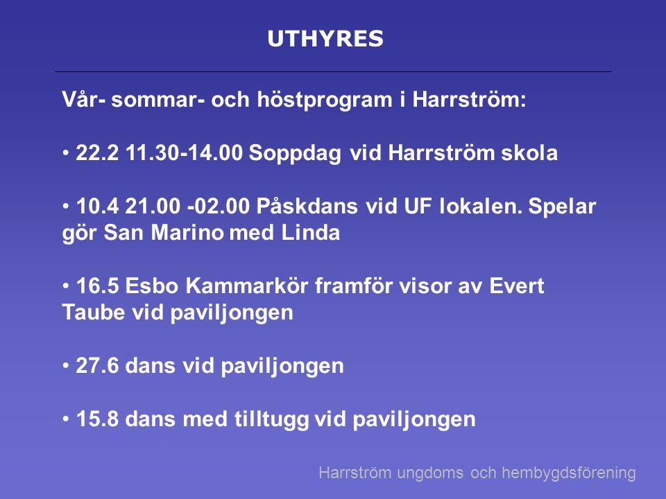 UTHYRES Vår- sommar- och höstprogram i Harrström: 22.2 11.30-14.00 Soppdag vid Harrström skola 10.4 21.00 -02.00 Påskdans vid UF lokalen.