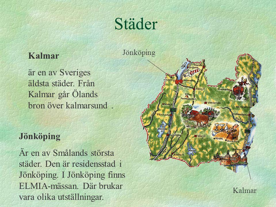 Städer Kalmar är en av Sveriges äldsta städer.Från Kalmar går Ölands bron över kalmarsund.