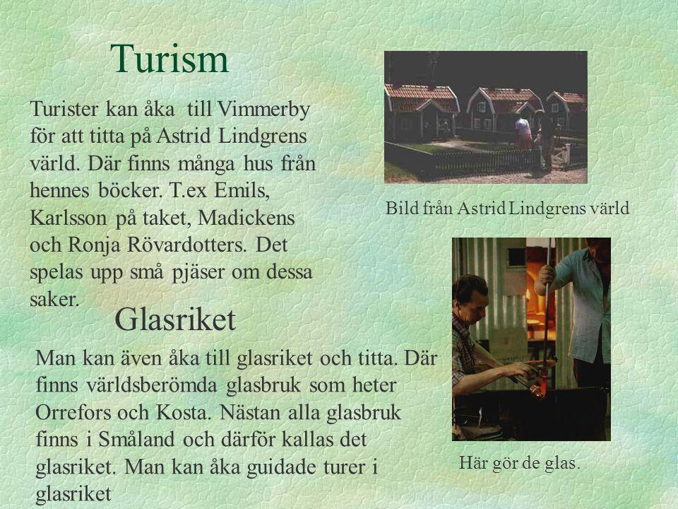 Turism Turister kan åka till Vimmerby för att titta på Astrid Lindgrens värld.