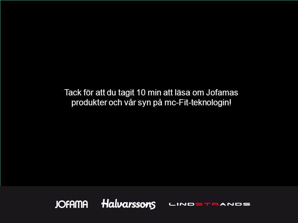 Tack för att du tagit 10 min att läsa om Jofamas produkter och vår syn på mc-Fit-teknologin!
