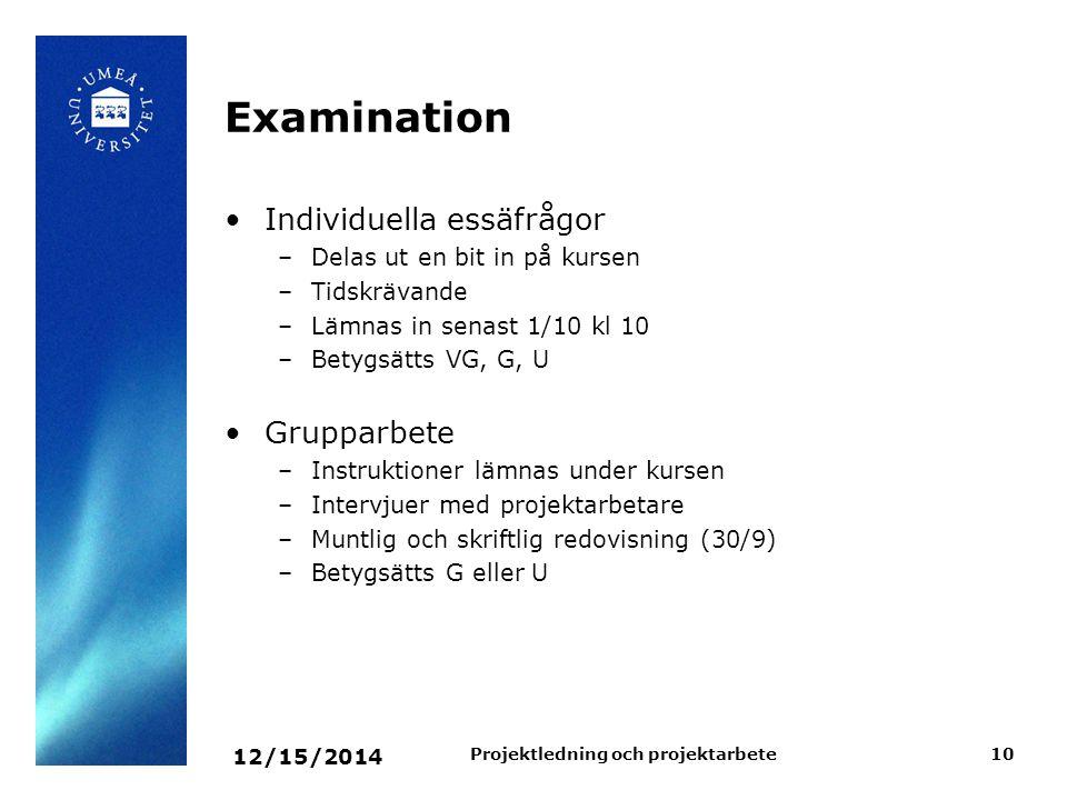 12/15/2014 Projektledning och projektarbete10 Examination Individuella essäfrågor –Delas ut en bit in på kursen –Tidskrävande –Lämnas in senast 1/10 k