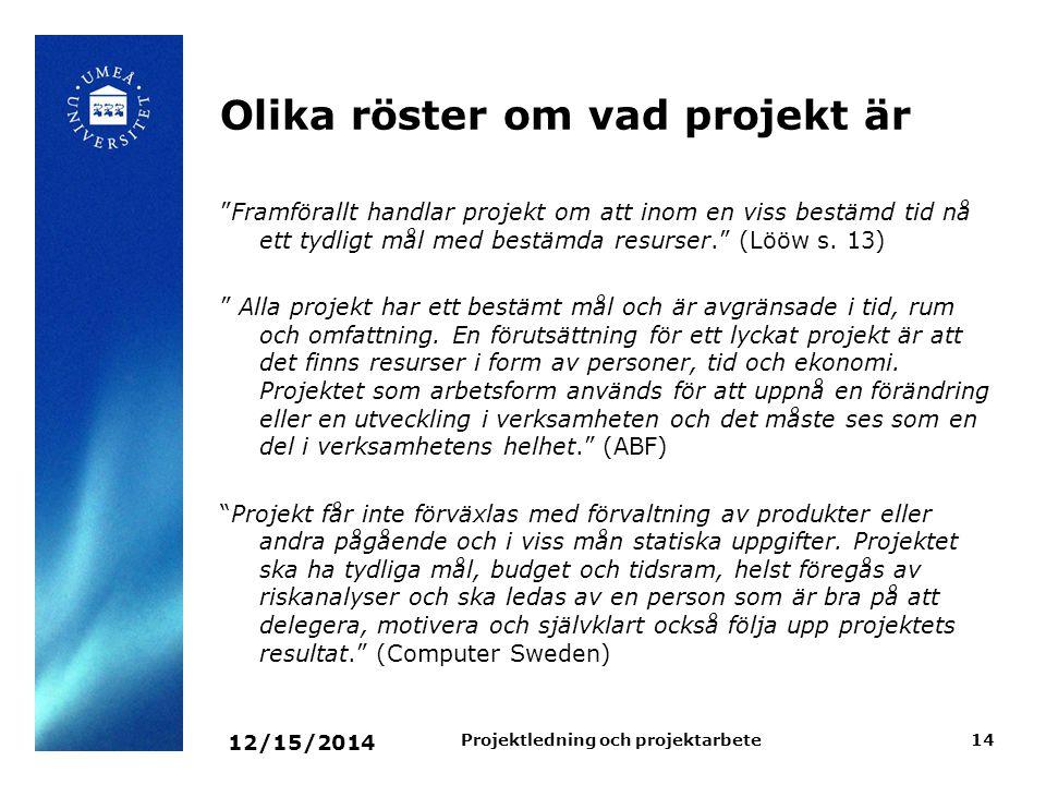 """12/15/2014 Projektledning och projektarbete14 Olika röster om vad projekt är """"Framförallt handlar projekt om att inom en viss bestämd tid nå ett tydli"""