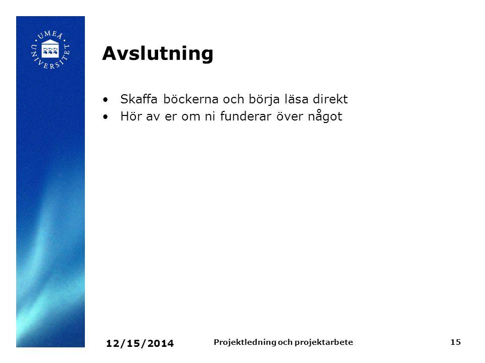 12/15/2014 Projektledning och projektarbete15 Avslutning Skaffa böckerna och börja läsa direkt Hör av er om ni funderar över något