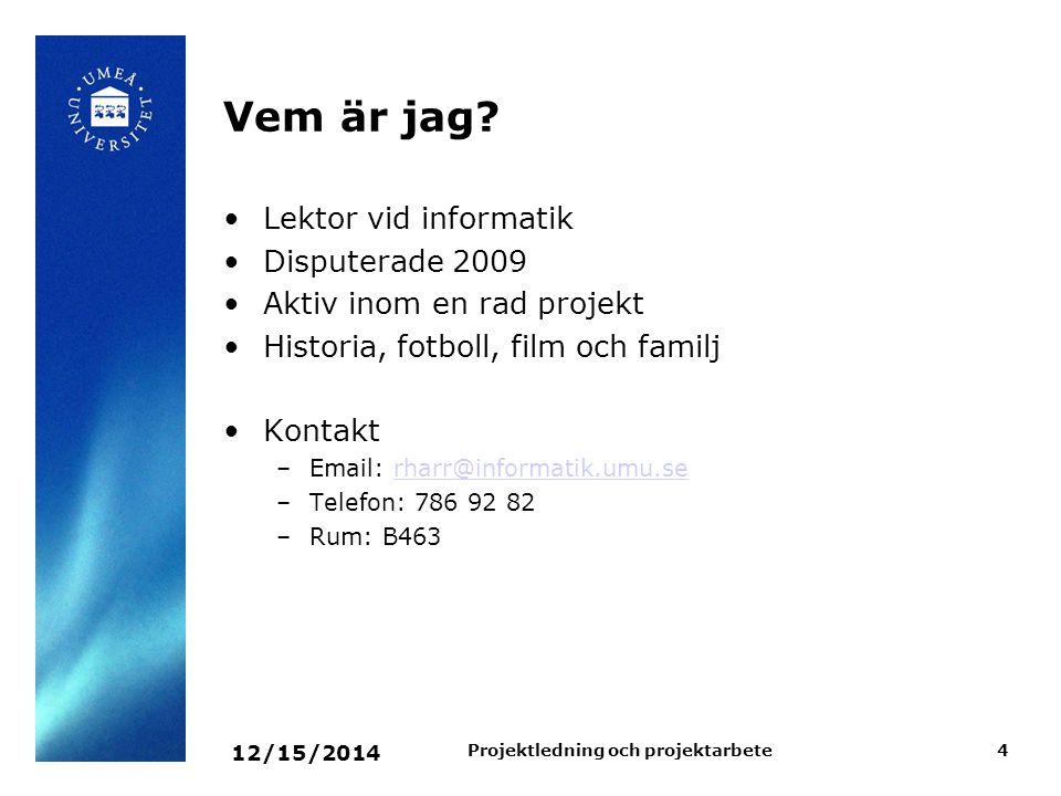 12/15/2014 Projektledning och projektarbete4 Vem är jag? Lektor vid informatik Disputerade 2009 Aktiv inom en rad projekt Historia, fotboll, film och