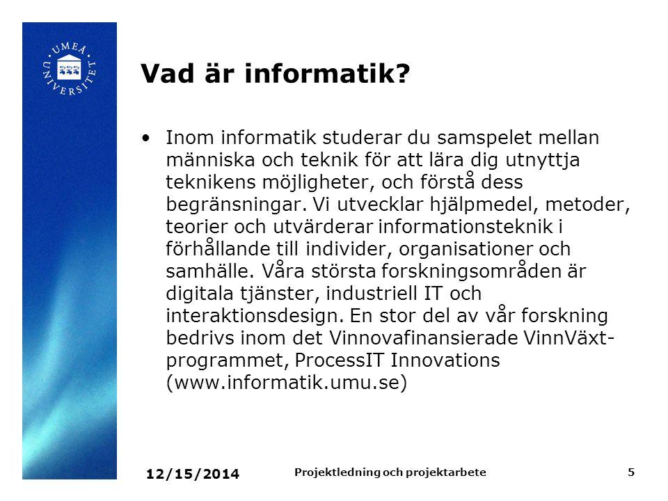12/15/2014 Projektledning och projektarbete5 Vad är informatik? Inom informatik studerar du samspelet mellan människa och teknik för att lära dig utny