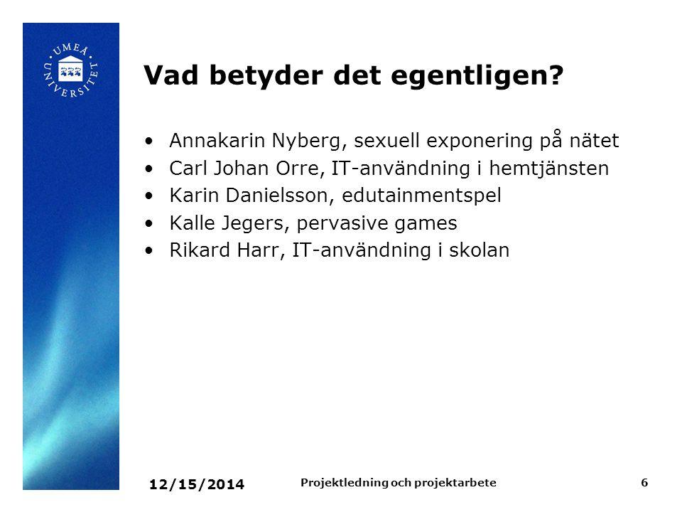 12/15/2014 Projektledning och projektarbete6 Vad betyder det egentligen? Annakarin Nyberg, sexuell exponering på nätet Carl Johan Orre, IT-användning