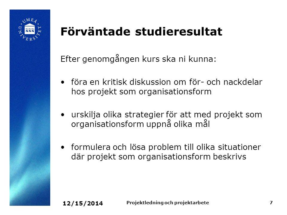 12/15/2014 Projektledning och projektarbete7 Förväntade studieresultat Efter genomgången kurs ska ni kunna: föra en kritisk diskussion om för- och nac