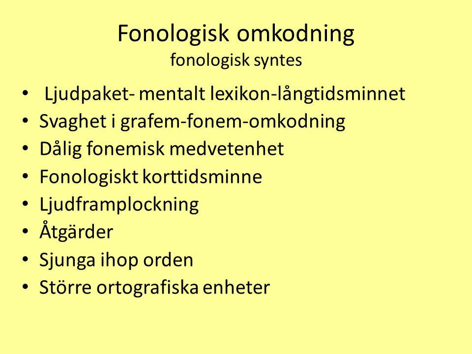 Fonologisk omkodning fonologisk syntes Ljudpaket- mentalt lexikon-långtidsminnet Svaghet i grafem-fonem-omkodning Dålig fonemisk medvetenhet Fonologiskt korttidsminne Ljudframplockning Åtgärder Sjunga ihop orden Större ortografiska enheter