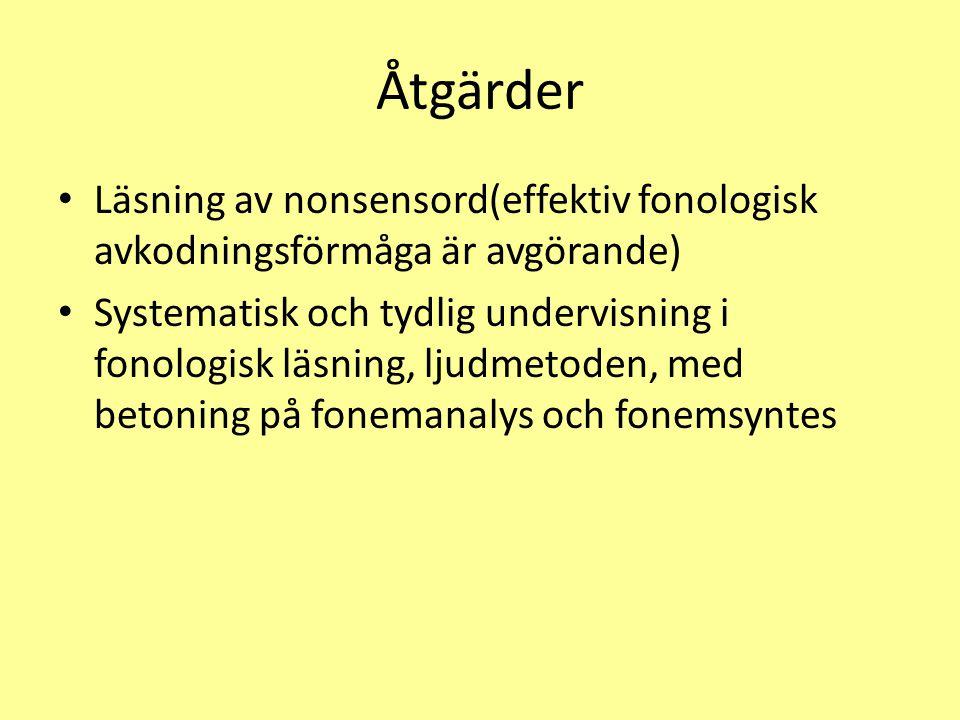 Åtgärder Läsning av nonsensord(effektiv fonologisk avkodningsförmåga är avgörande) Systematisk och tydlig undervisning i fonologisk läsning, ljudmetoden, med betoning på fonemanalys och fonemsyntes