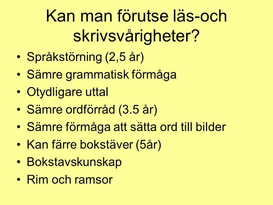 Kan man förutse läs-och skrivsvårigheter? Språkstörning (2,5 år) Sämre grammatisk förmåga Otydligare uttal Sämre ordförråd (3.5 år) Sämre förmåga att