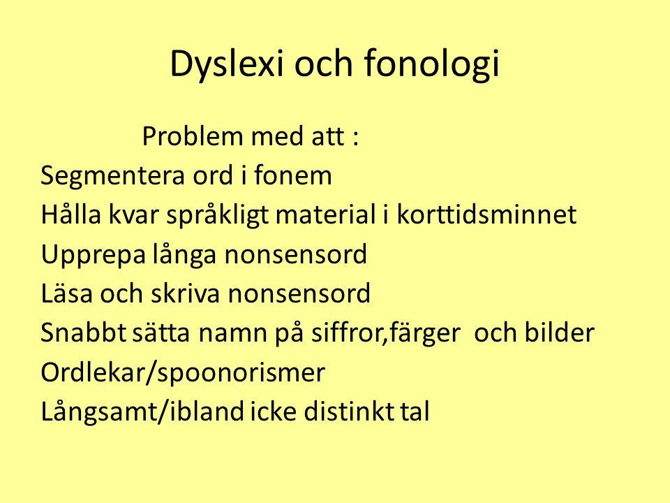Dyslexi och fonologi Problem med att : Segmentera ord i fonem Hålla kvar språkligt material i korttidsminnet Upprepa långa nonsensord Läsa och skriva