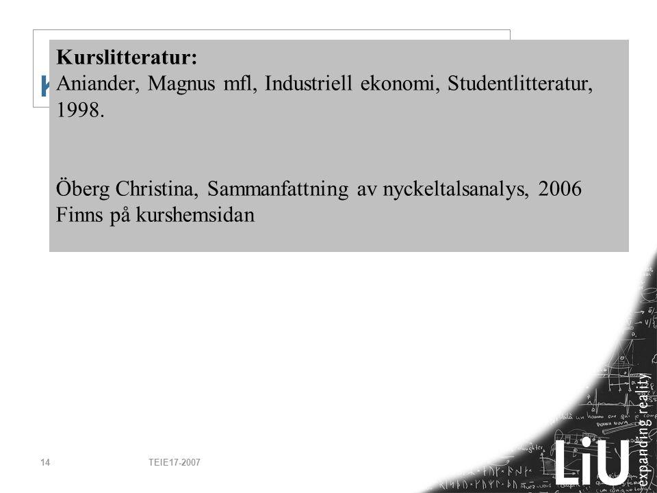 TEIE17-200714 Kursmaterial Kurslitteratur: Aniander, Magnus mfl, Industriell ekonomi, Studentlitteratur, 1998. Öberg Christina, Sammanfattning av nyck
