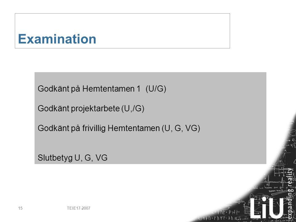 TEIE17-200715 Examination Godkänt på Hemtentamen 1 (U/G) Godkänt projektarbete (U,/G) Godkänt på frivillig Hemtentamen (U, G, VG) Slutbetyg U, G, VG
