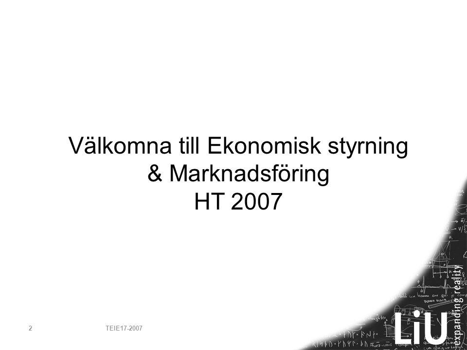 TEIE17-20072 Välkomna till Ekonomisk styrning & Marknadsföring HT 2007