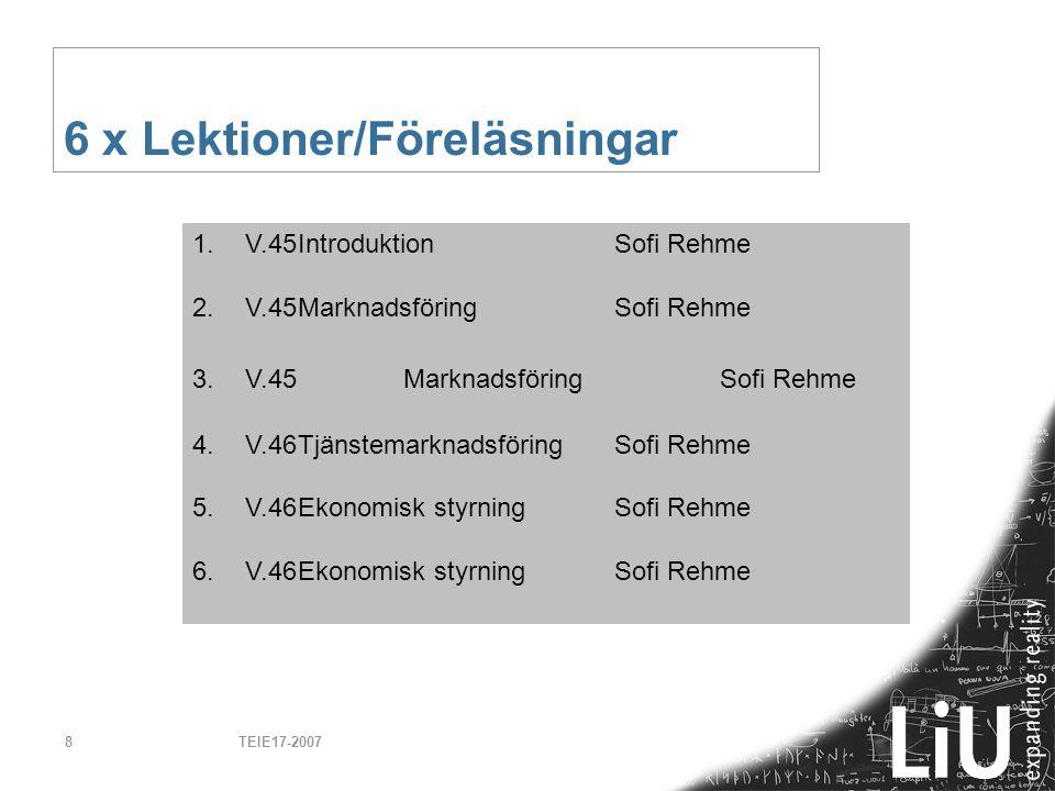 TEIE17-20078 6 x Lektioner/Föreläsningar 1.V.45Introduktion Sofi Rehme 2.V.45MarknadsföringSofi Rehme 3.V.45 MarknadsföringSofi Rehme 4.V.46Tjänstemar