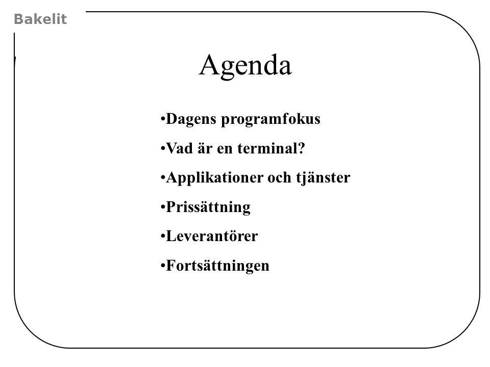 Bakelit Agenda Dagens programfokus Vad är en terminal? Applikationer och tjänster Prissättning Leverantörer Fortsättningen