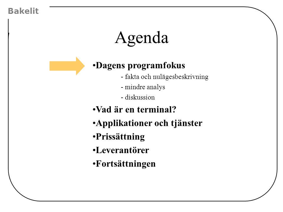 Bakelit Agenda Dagens programfokus - fakta och nulägesbeskrivning - mindre analys - diskussion Vad är en terminal? Applikationer och tjänster Prissätt