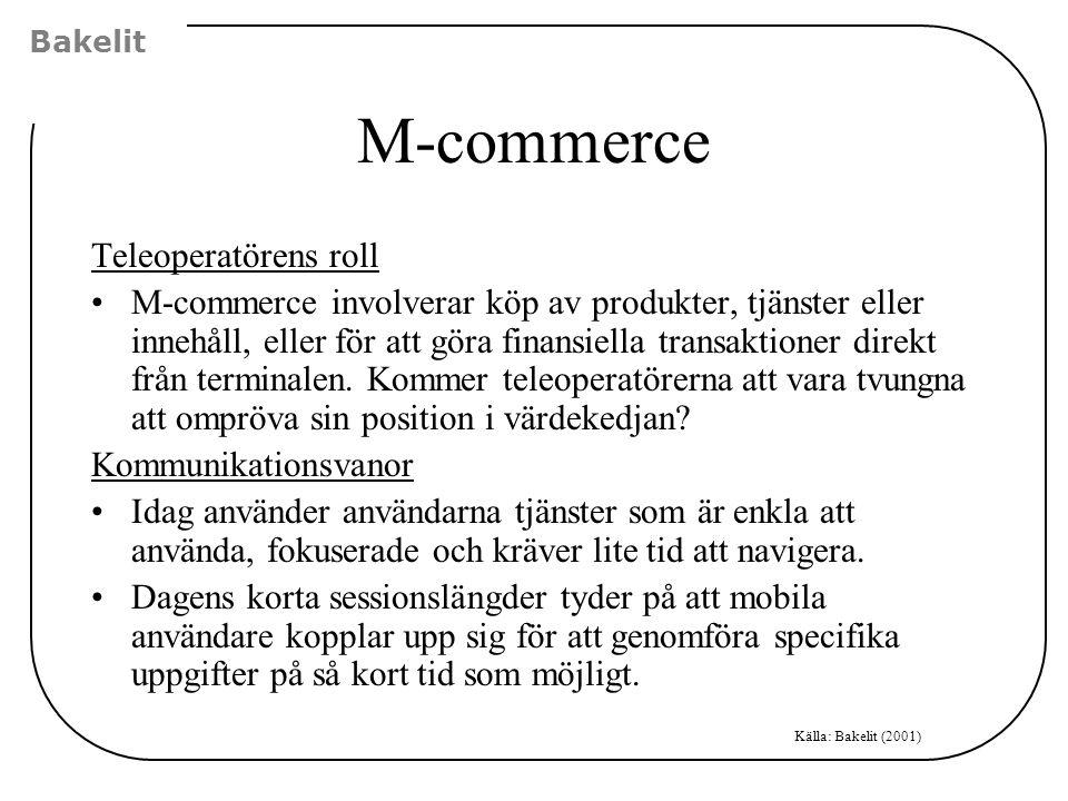 M-commerce Bakelit Källa: Bakelit (2001) Teleoperatörens roll M-commerce involverar köp av produkter, tjänster eller innehåll, eller för att göra fina