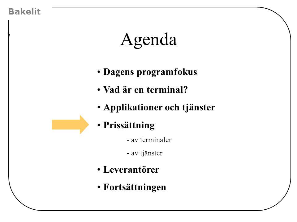 Bakelit Agenda Dagens programfokus Vad är en terminal? Applikationer och tjänster Prissättning - av terminaler - av tjänster Leverantörer Fortsättning