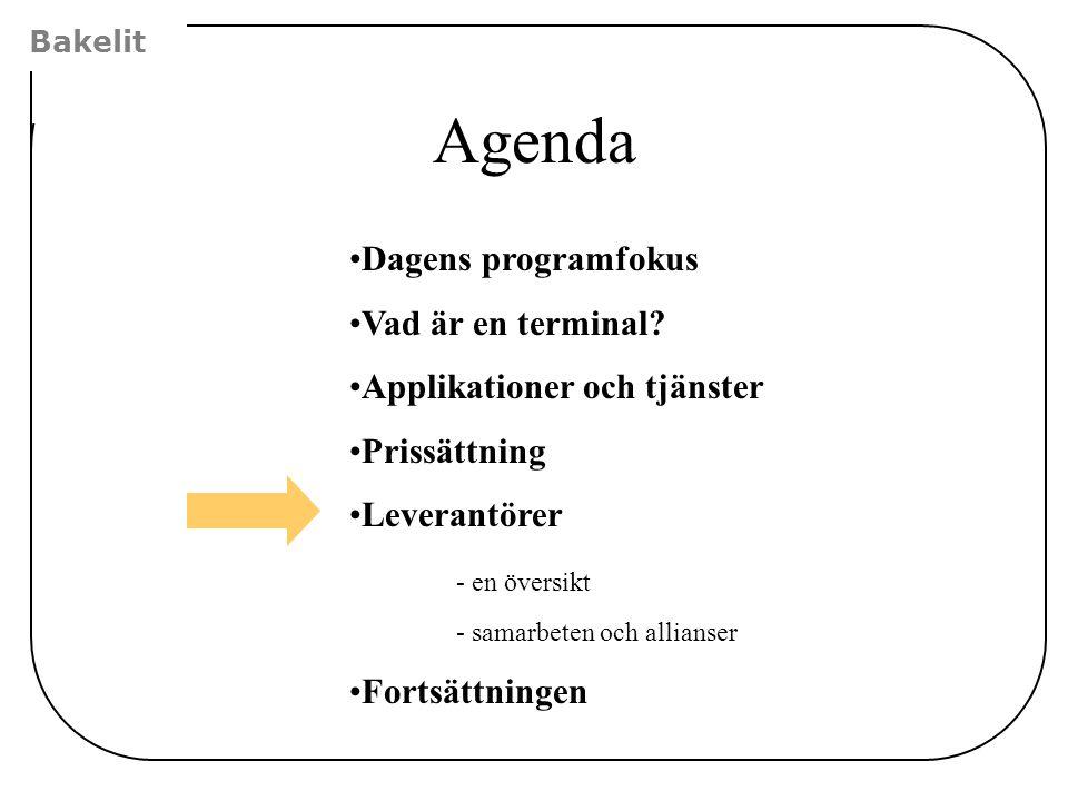 Bakelit Agenda Dagens programfokus Vad är en terminal? Applikationer och tjänster Prissättning Leverantörer - en översikt - samarbeten och allianser F